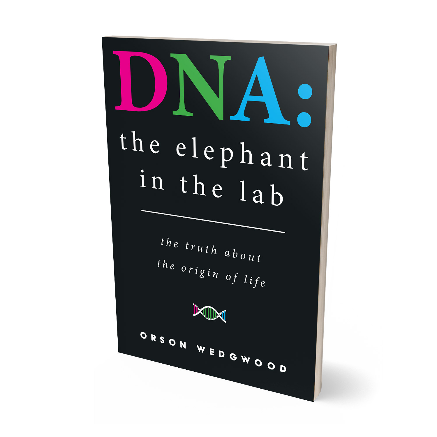 'DNA: The Elephant In the Lab' is a science and faith meditation on the origins of life. The author is Orson Wedgwood. The book cover & interior design is by Mark Thomas. To learn more about what Mark could do for your book, please visit coverness.com.